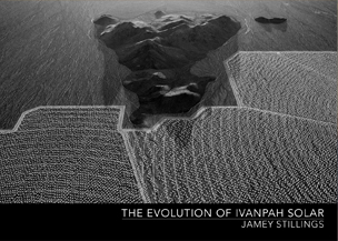 Jamey Stillings: The Evolution of Ivanpah Solar traveling exhibition